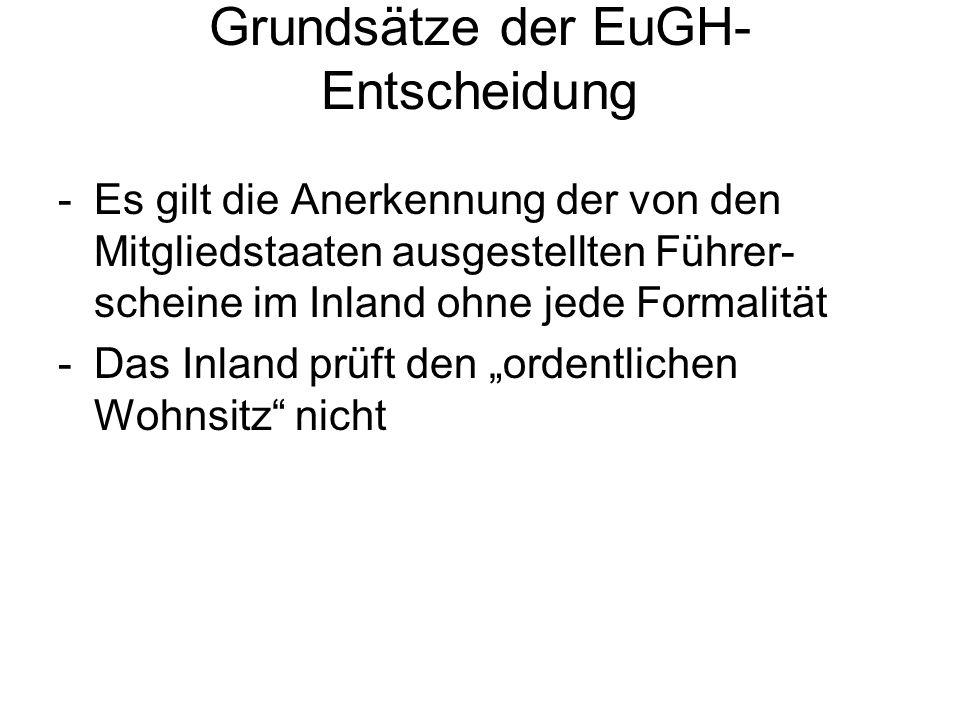Grundsätze der EuGH- Entscheidung -Es gilt die Anerkennung der von den Mitgliedstaaten ausgestellten Führer- scheine im Inland ohne jede Formalität -D