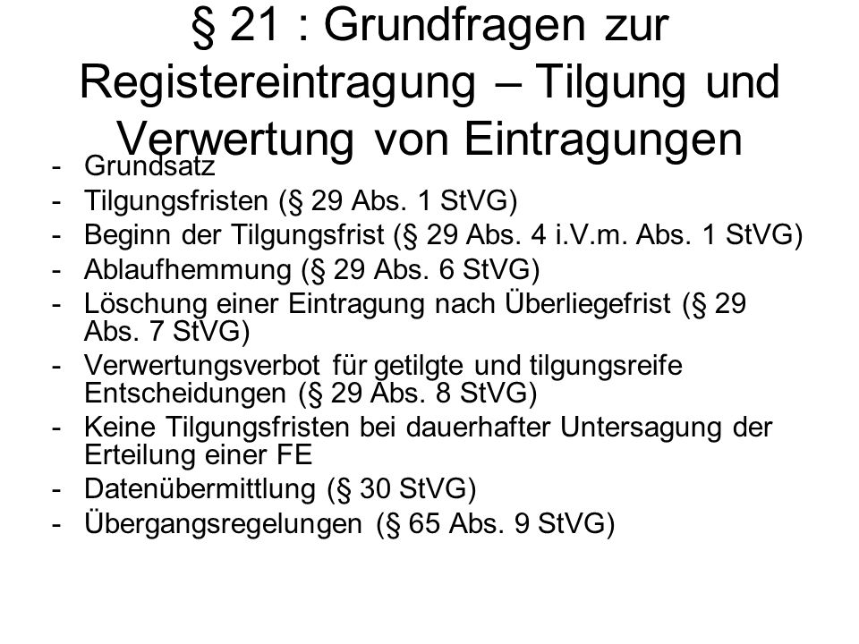§ 21 : Grundfragen zur Registereintragung – Tilgung und Verwertung von Eintragungen -Grundsatz -Tilgungsfristen (§ 29 Abs. 1 StVG) -Beginn der Tilgung