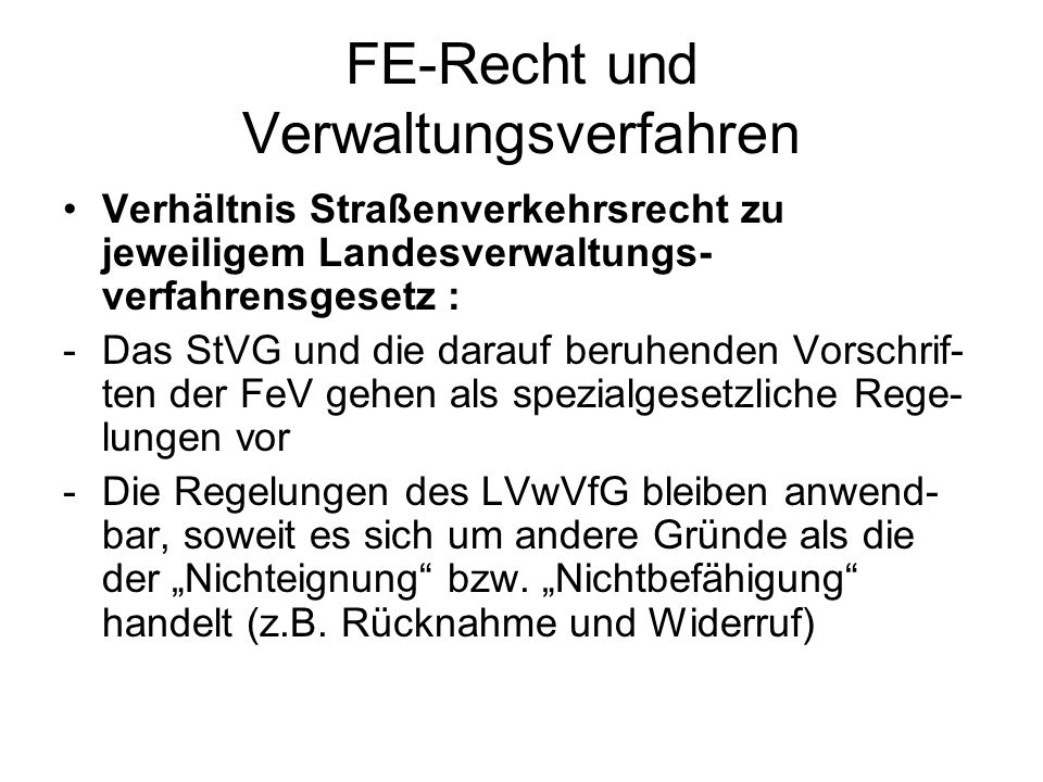 FE-Recht und Verwaltungsverfahren Verhältnis Straßenverkehrsrecht zu jeweiligem Landesverwaltungs- verfahrensgesetz : -Das StVG und die darauf beruhen