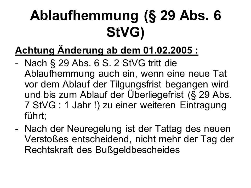 Ablaufhemmung (§ 29 Abs. 6 StVG) Achtung Änderung ab dem 01.02.2005 : -Nach § 29 Abs. 6 S. 2 StVG tritt die Ablaufhemmung auch ein, wenn eine neue Tat