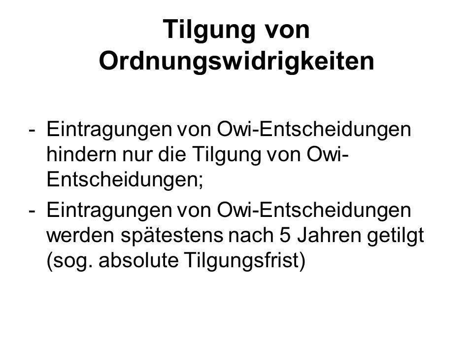 Tilgung von Ordnungswidrigkeiten -Eintragungen von Owi-Entscheidungen hindern nur die Tilgung von Owi- Entscheidungen; -Eintragungen von Owi-Entscheid