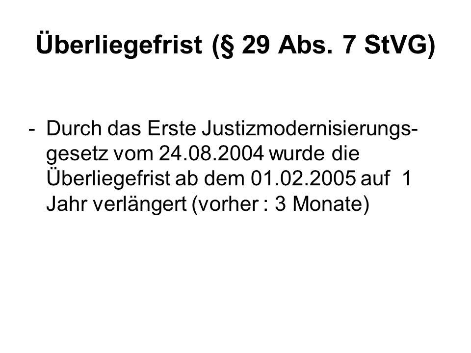 Überliegefrist (§ 29 Abs. 7 StVG) -Durch das Erste Justizmodernisierungs- gesetz vom 24.08.2004 wurde die Überliegefrist ab dem 01.02.2005 auf 1 Jahr