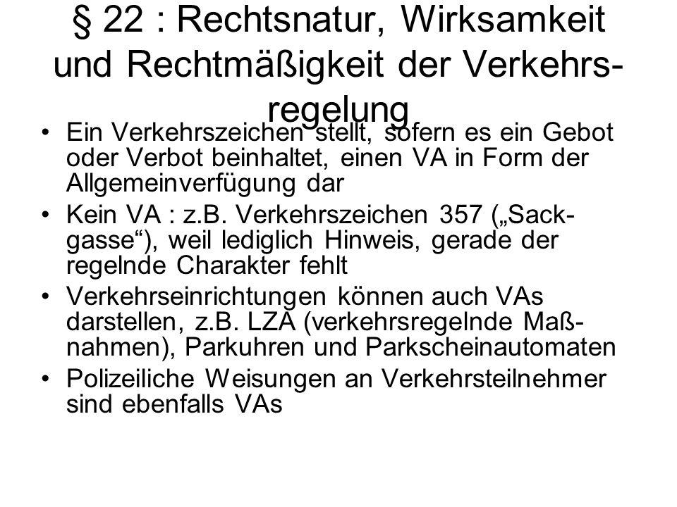 § 22 : Rechtsnatur, Wirksamkeit und Rechtmäßigkeit der Verkehrs- regelung Ein Verkehrszeichen stellt, sofern es ein Gebot oder Verbot beinhaltet, eine