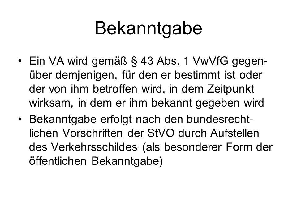 Bekanntgabe Ein VA wird gemäß § 43 Abs. 1 VwVfG gegen- über demjenigen, für den er bestimmt ist oder der von ihm betroffen wird, in dem Zeitpunkt wirk