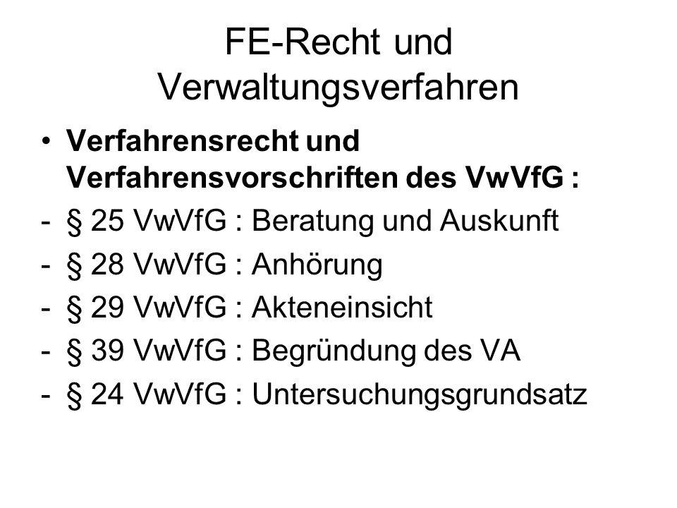 FE-Recht und Verwaltungsverfahren Verfahrensrecht und Verfahrensvorschriften des VwVfG : -§ 25 VwVfG : Beratung und Auskunft -§ 28 VwVfG : Anhörung -§