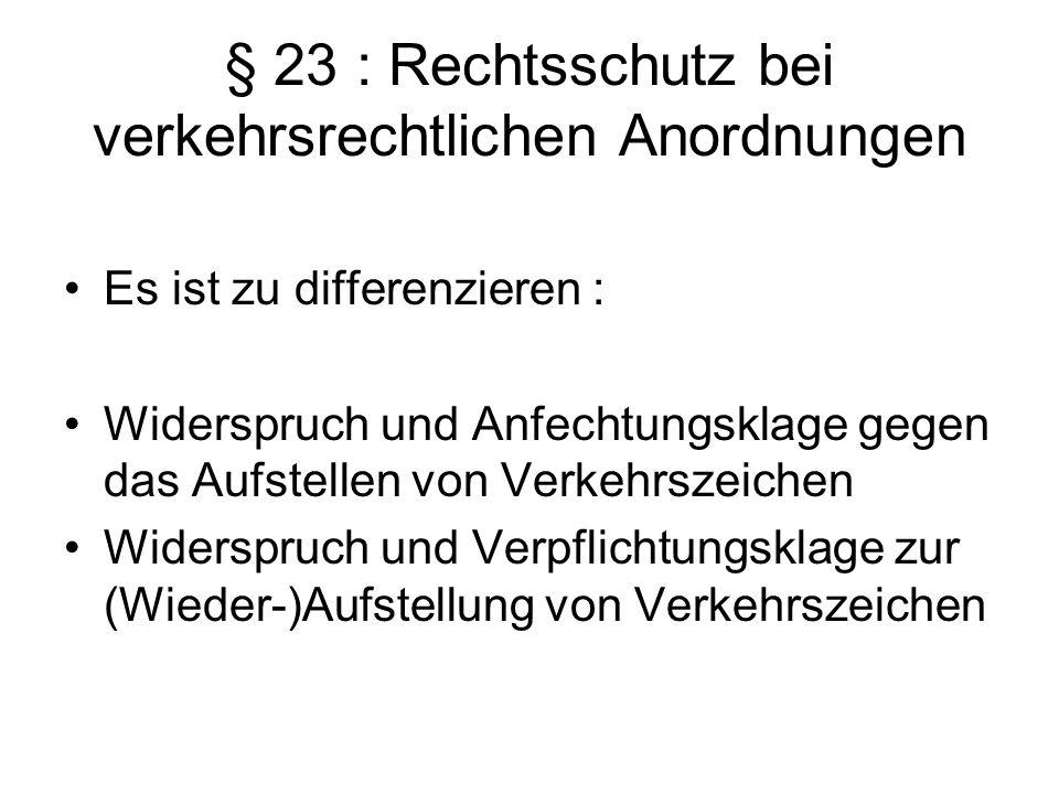 § 23 : Rechtsschutz bei verkehrsrechtlichen Anordnungen Es ist zu differenzieren : Widerspruch und Anfechtungsklage gegen das Aufstellen von Verkehrsz