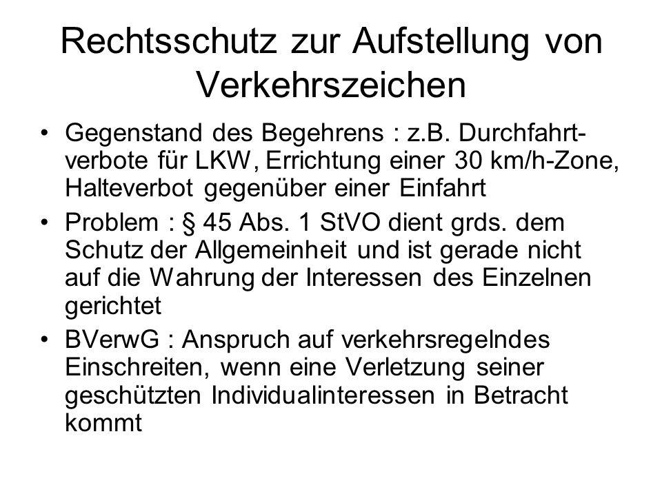 Rechtsschutz zur Aufstellung von Verkehrszeichen Gegenstand des Begehrens : z.B. Durchfahrt- verbote für LKW, Errichtung einer 30 km/h-Zone, Halteverb