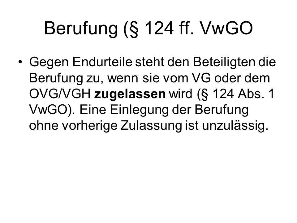 Berufung (§ 124 ff. VwGO Gegen Endurteile steht den Beteiligten die Berufung zu, wenn sie vom VG oder dem OVG/VGH zugelassen wird (§ 124 Abs. 1 VwGO).
