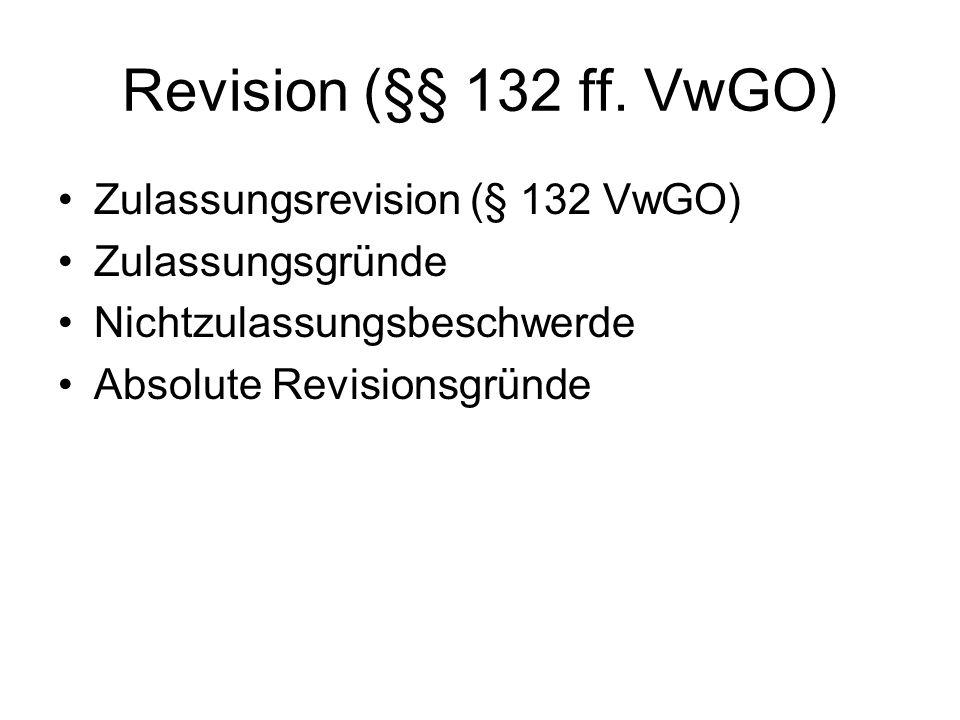 Revision (§§ 132 ff. VwGO) Zulassungsrevision (§ 132 VwGO) Zulassungsgründe Nichtzulassungsbeschwerde Absolute Revisionsgründe