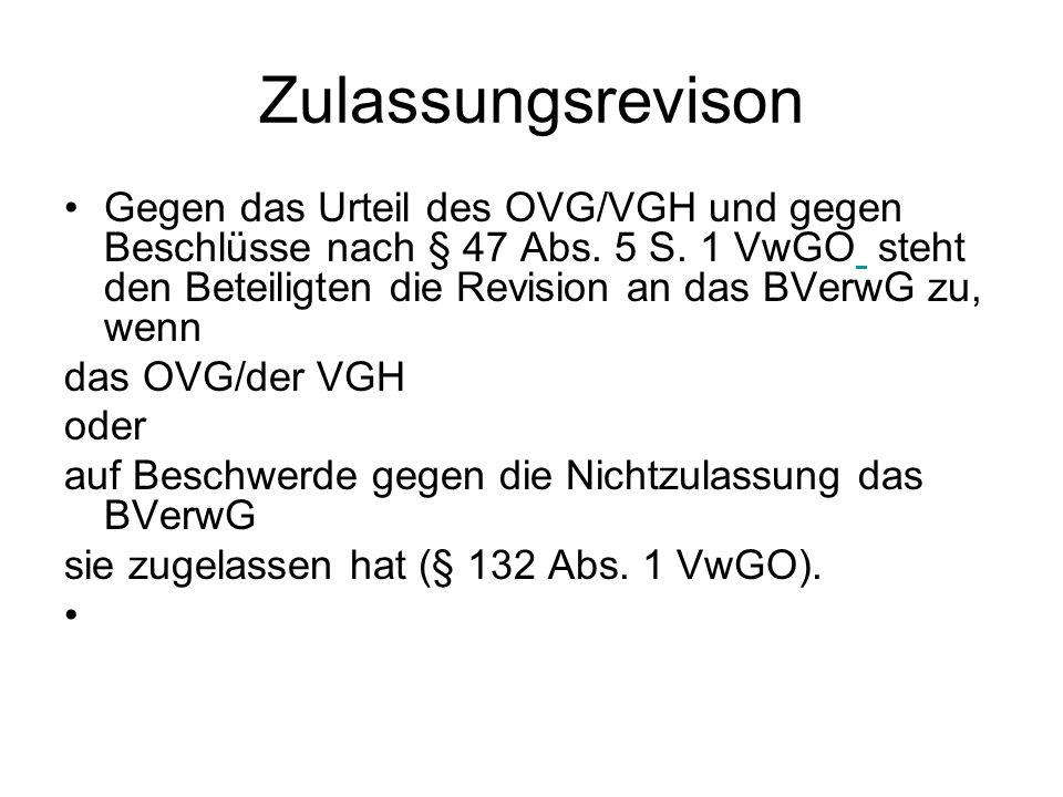 Zulassungsrevison Gegen das Urteil des OVG/VGH und gegen Beschlüsse nach § 47 Abs. 5 S. 1 VwGO steht den Beteiligten die Revision an das BVerwG zu, we