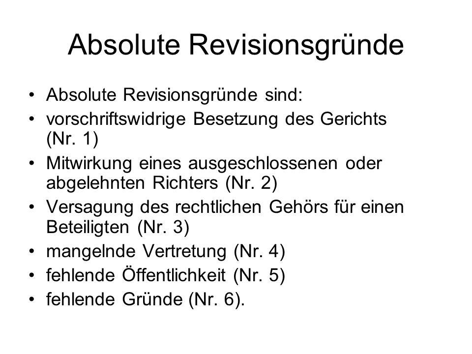 Absolute Revisionsgründe Absolute Revisionsgründe sind: vorschriftswidrige Besetzung des Gerichts (Nr. 1) Mitwirkung eines ausgeschlossenen oder abgel