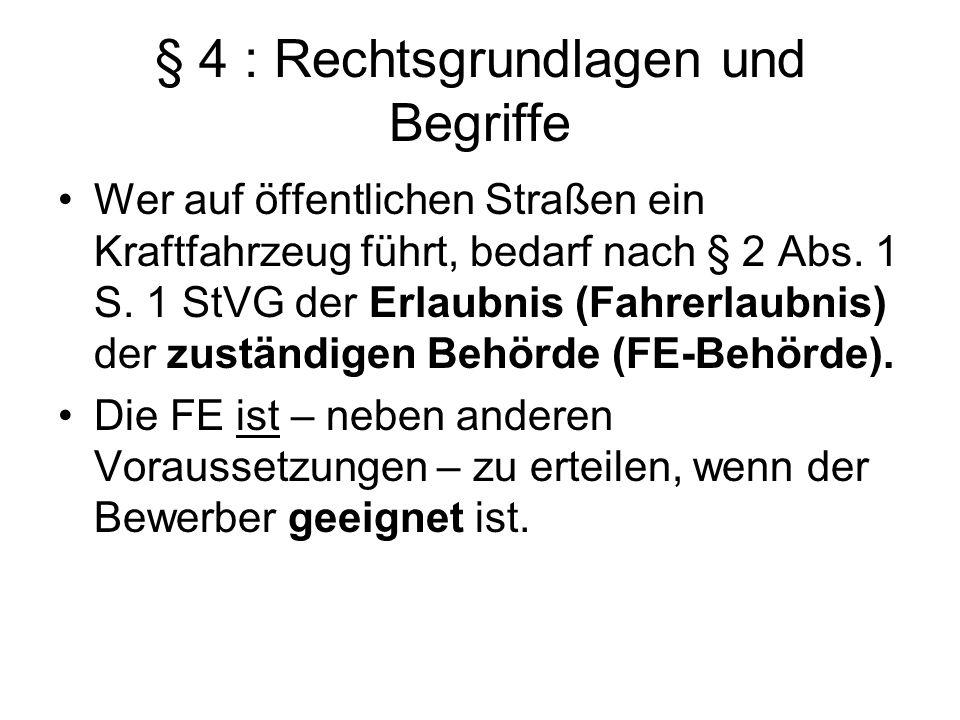 § 4 : Rechtsgrundlagen und Begriffe Wer auf öffentlichen Straßen ein Kraftfahrzeug führt, bedarf nach § 2 Abs. 1 S. 1 StVG der Erlaubnis (Fahrerlaubni