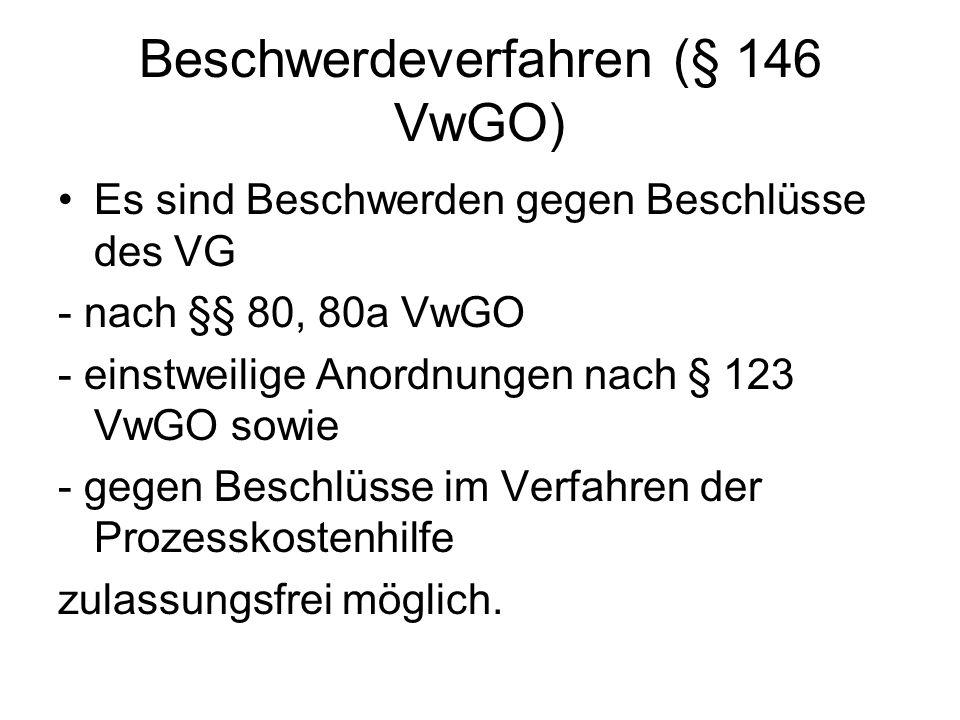 Beschwerdeverfahren (§ 146 VwGO) Es sind Beschwerden gegen Beschlüsse des VG - nach §§ 80, 80a VwGO - einstweilige Anordnungen nach § 123 VwGO sowie -