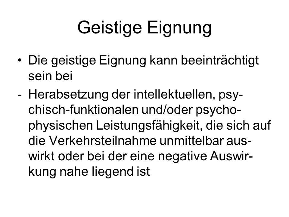 Geistige Eignung Die geistige Eignung kann beeinträchtigt sein bei -Herabsetzung der intellektuellen, psy- chisch-funktionalen und/oder psycho- physis