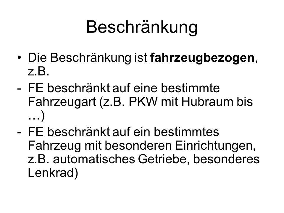 Beschränkung Die Beschränkung ist fahrzeugbezogen, z.B. -FE beschränkt auf eine bestimmte Fahrzeugart (z.B. PKW mit Hubraum bis …) -FE beschränkt auf