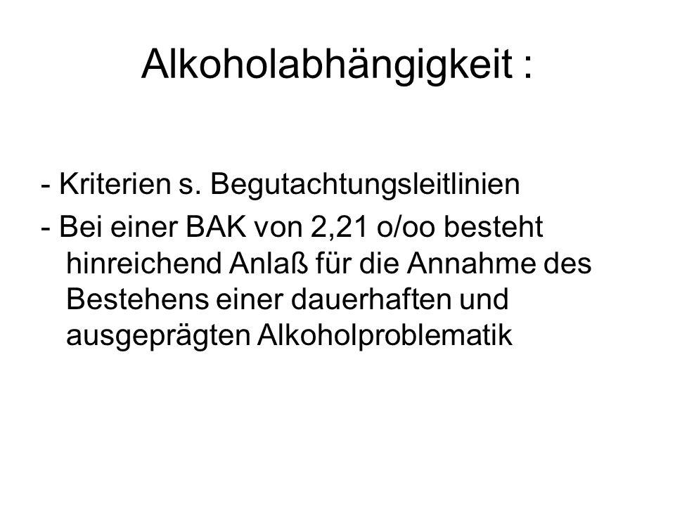Alkoholabhängigkeit : - Kriterien s. Begutachtungsleitlinien - Bei einer BAK von 2,21 o/oo besteht hinreichend Anlaß für die Annahme des Bestehens ein