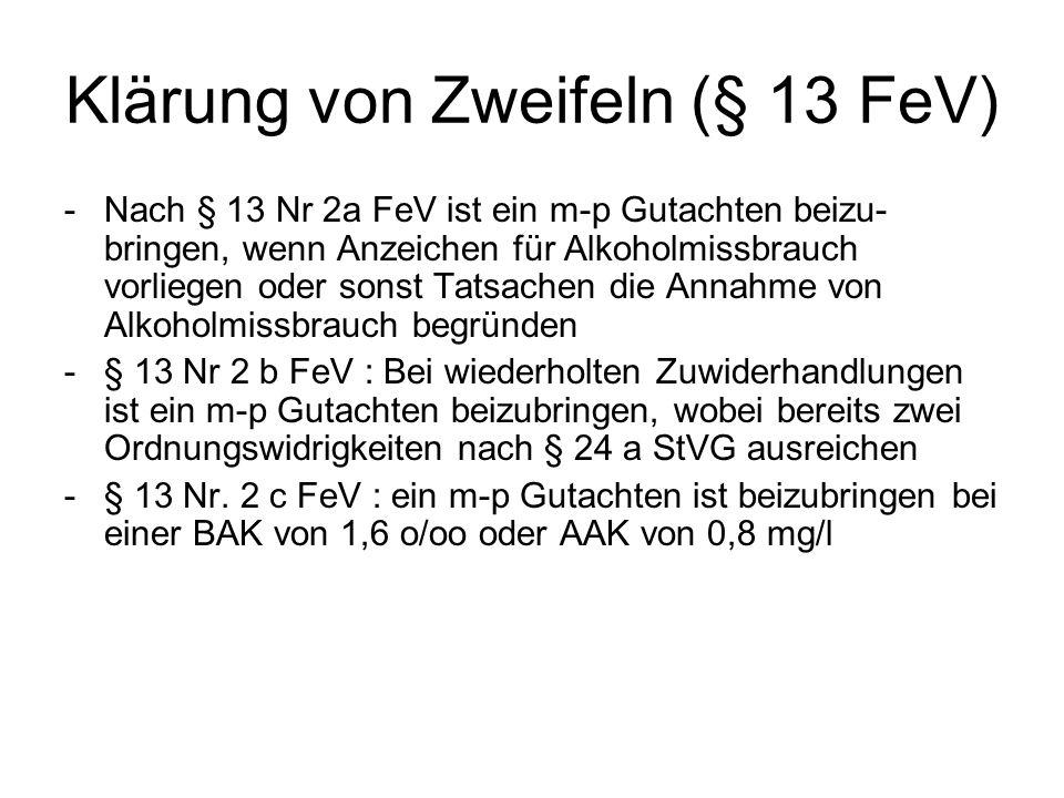 Klärung von Zweifeln (§ 13 FeV) -Nach § 13 Nr 2a FeV ist ein m-p Gutachten beizu- bringen, wenn Anzeichen für Alkoholmissbrauch vorliegen oder sonst T