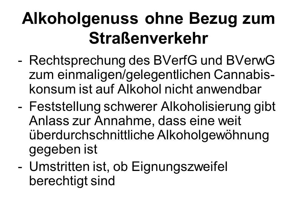 Alkoholgenuss ohne Bezug zum Straßenverkehr -Rechtsprechung des BVerfG und BVerwG zum einmaligen/gelegentlichen Cannabis- konsum ist auf Alkohol nicht