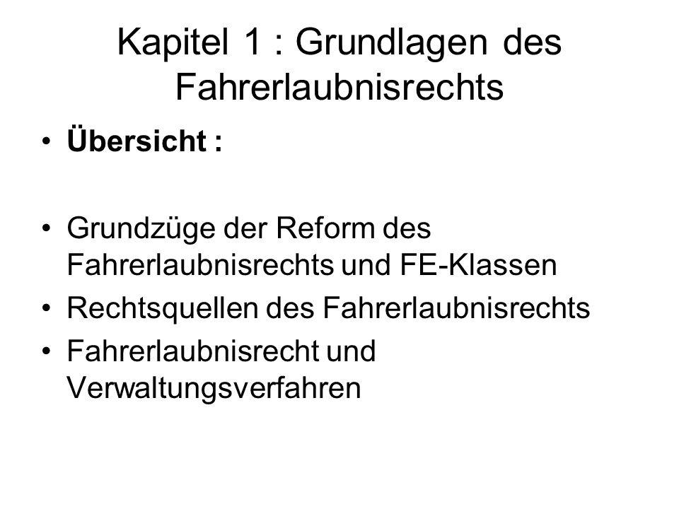 Kapitel 1 : Grundlagen des Fahrerlaubnisrechts Übersicht : Grundzüge der Reform des Fahrerlaubnisrechts und FE-Klassen Rechtsquellen des Fahrerlaubnis