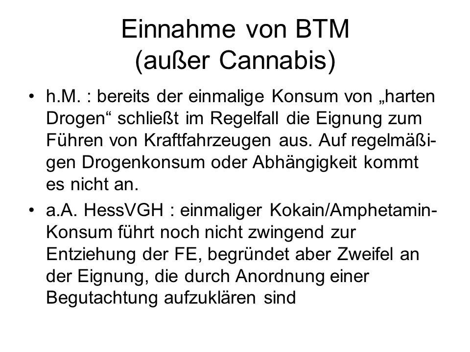 Einnahme von BTM (außer Cannabis) h.M. : bereits der einmalige Konsum von harten Drogen schließt im Regelfall die Eignung zum Führen von Kraftfahrzeug