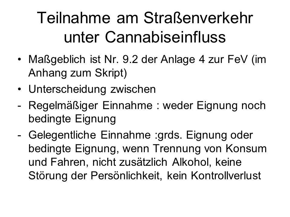 Teilnahme am Straßenverkehr unter Cannabiseinfluss Maßgeblich ist Nr. 9.2 der Anlage 4 zur FeV (im Anhang zum Skript) Unterscheidung zwischen -Regelmä