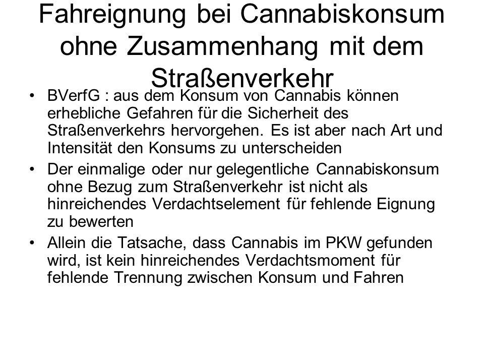 Fahreignung bei Cannabiskonsum ohne Zusammenhang mit dem Straßenverkehr BVerfG : aus dem Konsum von Cannabis können erhebliche Gefahren für die Sicher