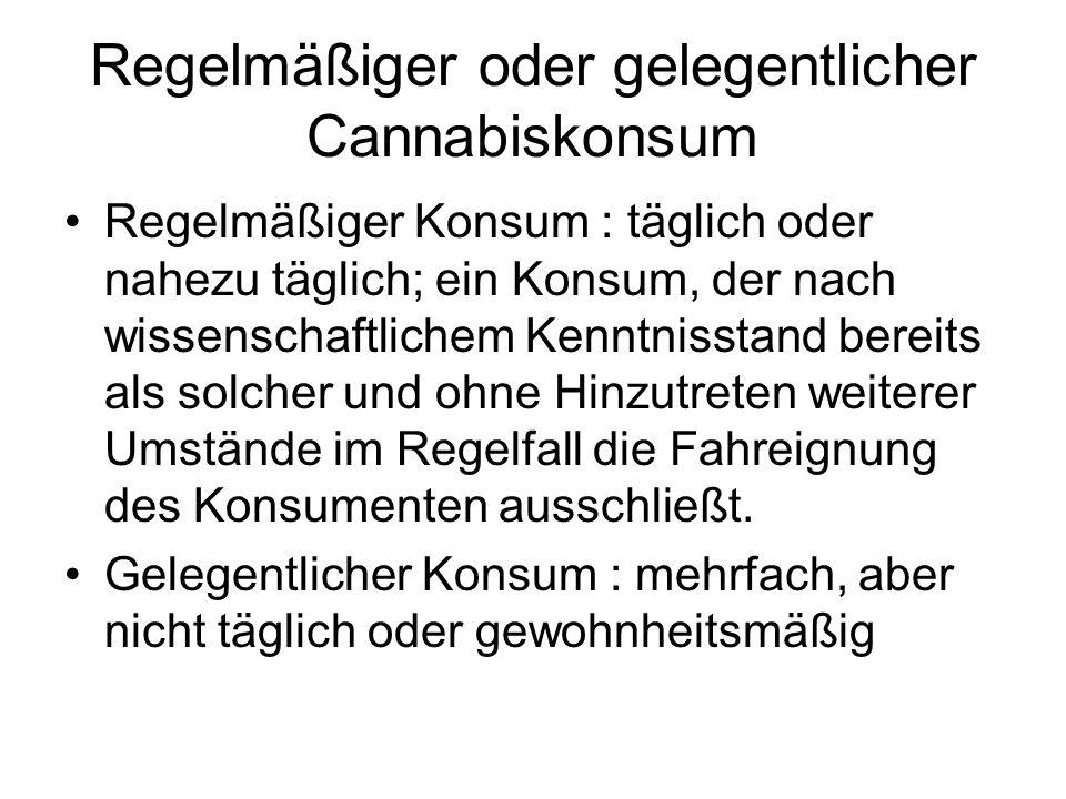 Regelmäßiger oder gelegentlicher Cannabiskonsum Regelmäßiger Konsum : täglich oder nahezu täglich; ein Konsum, der nach wissenschaftlichem Kenntnissta