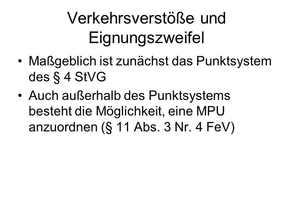 Verkehrsverstöße und Eignungszweifel Maßgeblich ist zunächst das Punktsystem des § 4 StVG Auch außerhalb des Punktsystems besteht die Möglichkeit, ein
