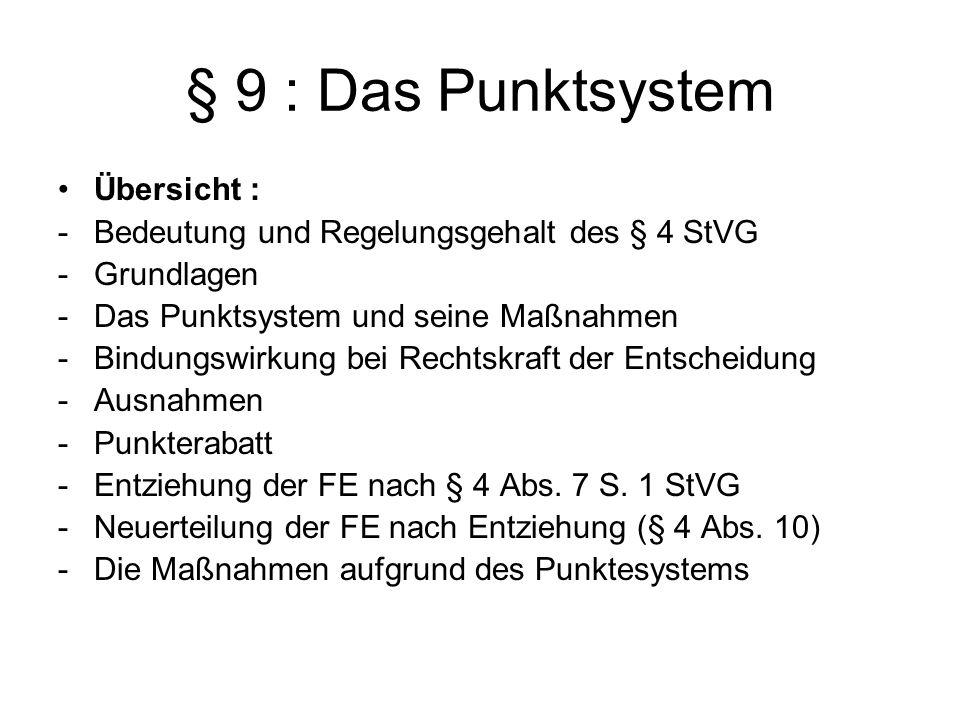 § 9 : Das Punktsystem Übersicht : -Bedeutung und Regelungsgehalt des § 4 StVG -Grundlagen -Das Punktsystem und seine Maßnahmen -Bindungswirkung bei Re