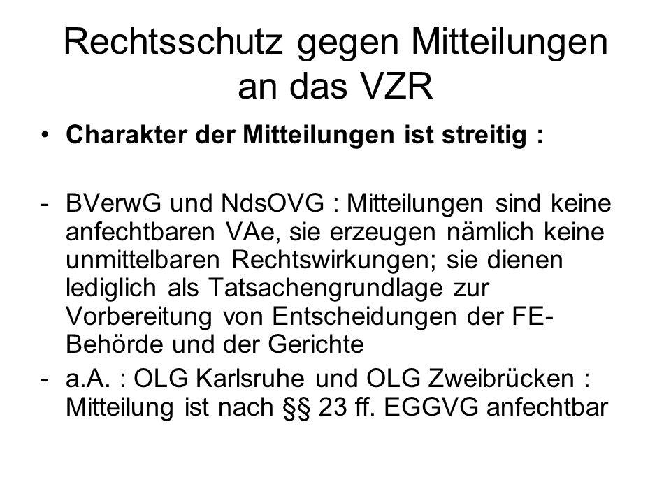 Rechtsschutz gegen Mitteilungen an das VZR Charakter der Mitteilungen ist streitig : -BVerwG und NdsOVG : Mitteilungen sind keine anfechtbaren VAe, si