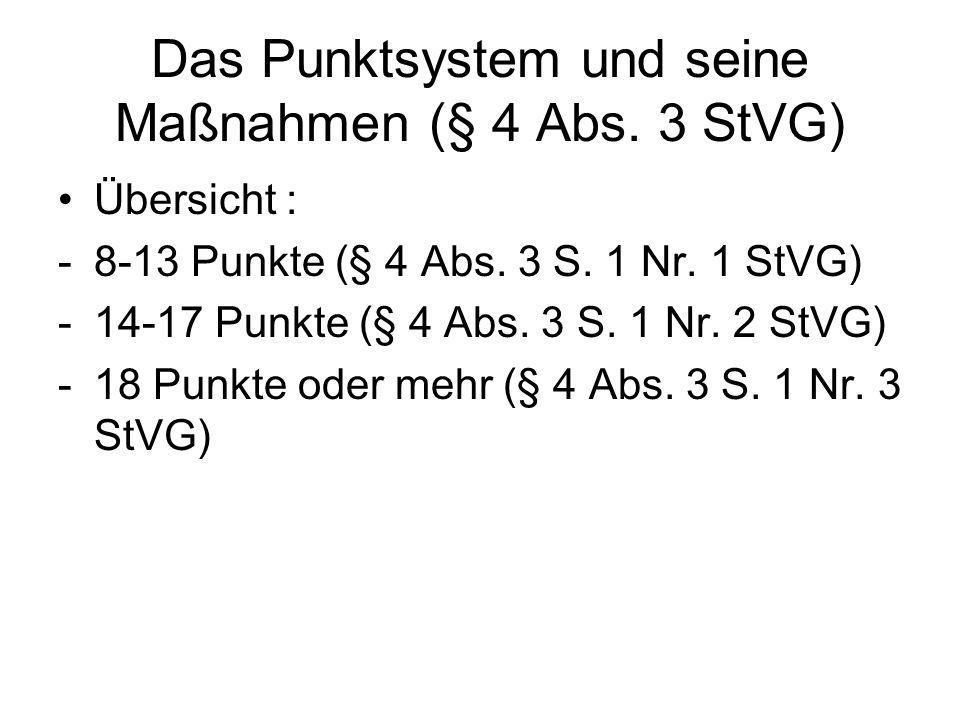 Das Punktsystem und seine Maßnahmen (§ 4 Abs. 3 StVG) Übersicht : -8-13 Punkte (§ 4 Abs. 3 S. 1 Nr. 1 StVG) -14-17 Punkte (§ 4 Abs. 3 S. 1 Nr. 2 StVG)