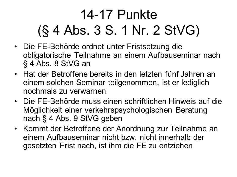 14-17 Punkte (§ 4 Abs. 3 S. 1 Nr. 2 StVG) Die FE-Behörde ordnet unter Fristsetzung die obligatorische Teilnahme an einem Aufbauseminar nach § 4 Abs. 8