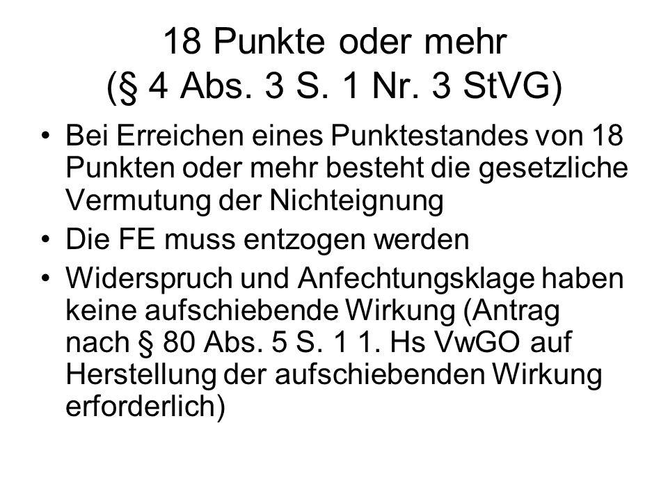 18 Punkte oder mehr (§ 4 Abs. 3 S. 1 Nr. 3 StVG) Bei Erreichen eines Punktestandes von 18 Punkten oder mehr besteht die gesetzliche Vermutung der Nich