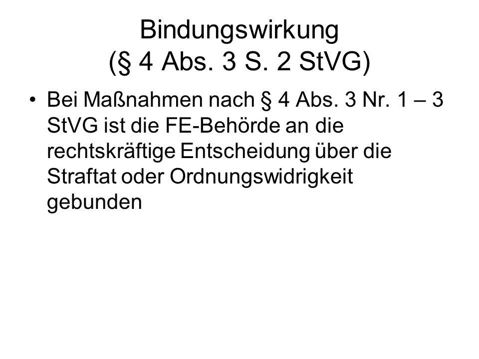 Bindungswirkung (§ 4 Abs. 3 S. 2 StVG) Bei Maßnahmen nach § 4 Abs. 3 Nr. 1 – 3 StVG ist die FE-Behörde an die rechtskräftige Entscheidung über die Str