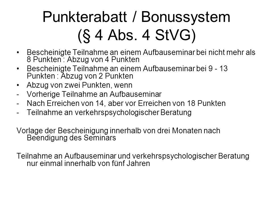 Punkterabatt / Bonussystem (§ 4 Abs. 4 StVG) Bescheinigte Teilnahme an einem Aufbauseminar bei nicht mehr als 8 Punkten : Abzug von 4 Punkten Beschein