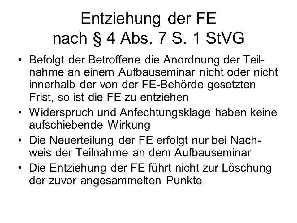 Entziehung der FE nach § 4 Abs. 7 S. 1 StVG Befolgt der Betroffene die Anordnung der Teil- nahme an einem Aufbauseminar nicht oder nicht innerhalb der