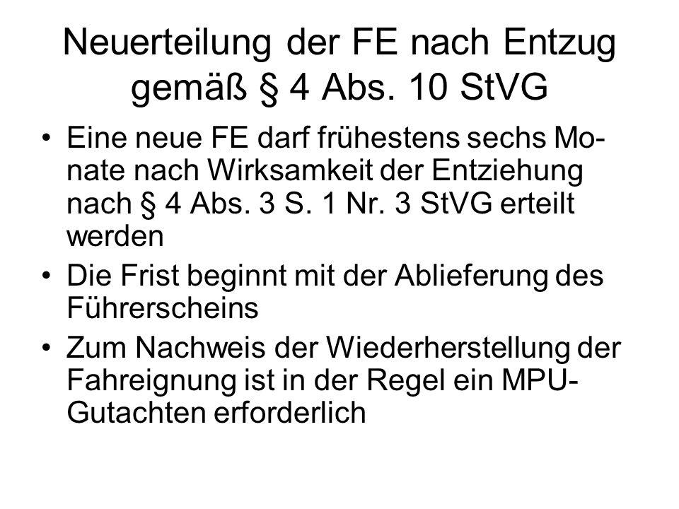 Neuerteilung der FE nach Entzug gemäß § 4 Abs. 10 StVG Eine neue FE darf frühestens sechs Mo- nate nach Wirksamkeit der Entziehung nach § 4 Abs. 3 S.