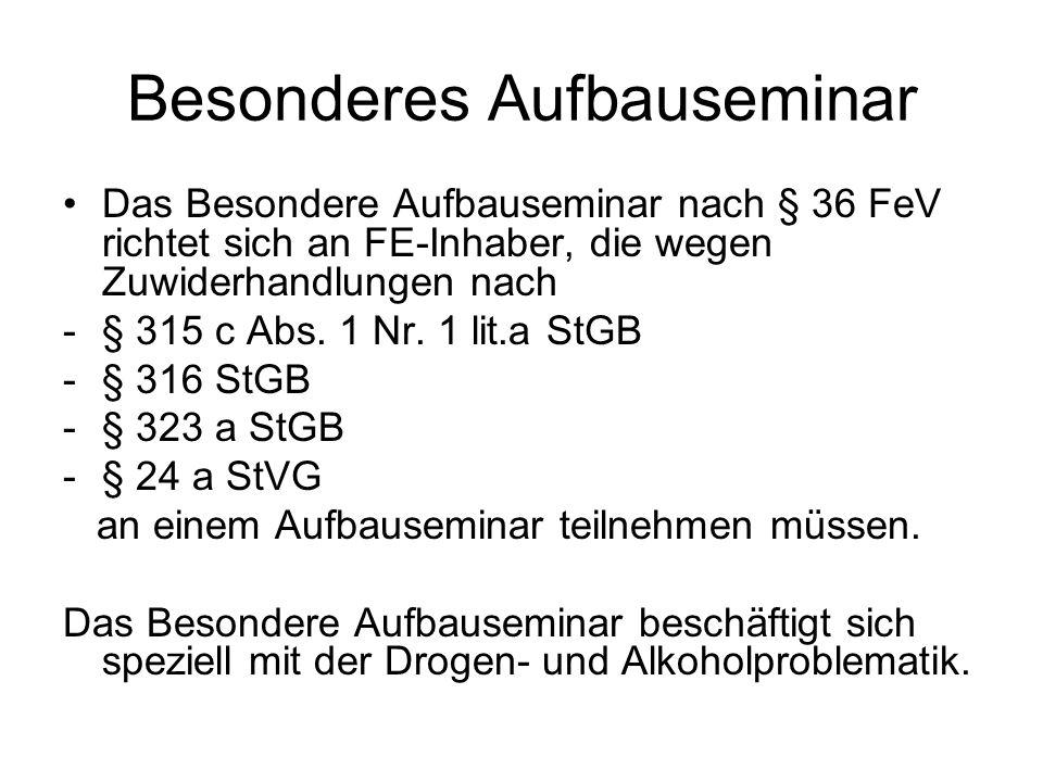 Besonderes Aufbauseminar Das Besondere Aufbauseminar nach § 36 FeV richtet sich an FE-Inhaber, die wegen Zuwiderhandlungen nach -§ 315 c Abs. 1 Nr. 1