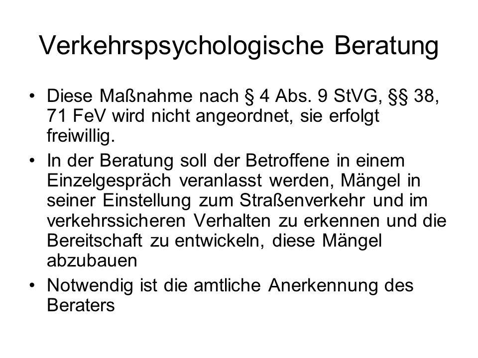 Verkehrspsychologische Beratung Diese Maßnahme nach § 4 Abs. 9 StVG, §§ 38, 71 FeV wird nicht angeordnet, sie erfolgt freiwillig. In der Beratung soll