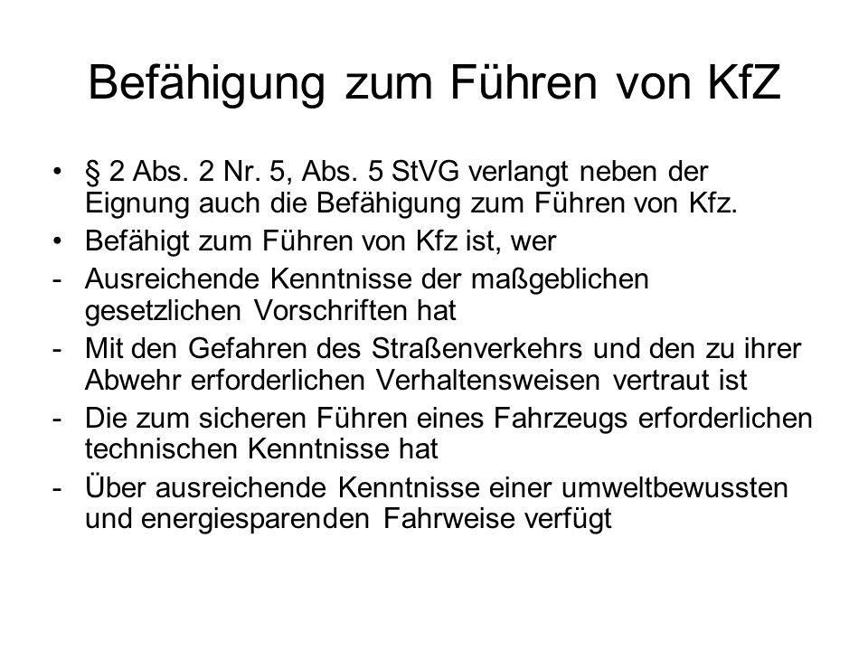 Befähigung zum Führen von KfZ § 2 Abs. 2 Nr. 5, Abs. 5 StVG verlangt neben der Eignung auch die Befähigung zum Führen von Kfz. Befähigt zum Führen von