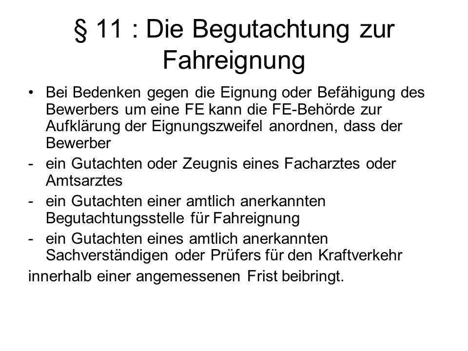 § 11 : Die Begutachtung zur Fahreignung Bei Bedenken gegen die Eignung oder Befähigung des Bewerbers um eine FE kann die FE-Behörde zur Aufklärung der