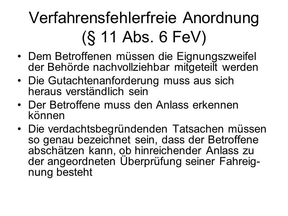 Verfahrensfehlerfreie Anordnung (§ 11 Abs. 6 FeV) Dem Betroffenen müssen die Eignungszweifel der Behörde nachvollziehbar mitgeteilt werden Die Gutacht