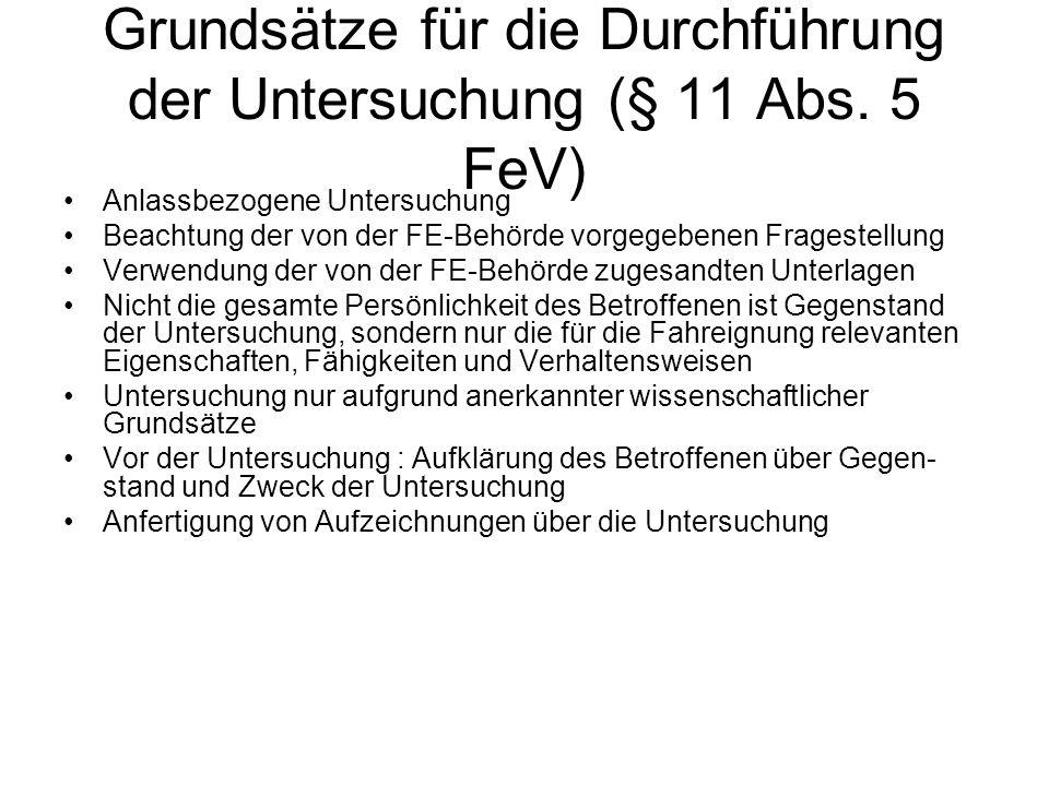 Grundsätze für die Durchführung der Untersuchung (§ 11 Abs. 5 FeV) Anlassbezogene Untersuchung Beachtung der von der FE-Behörde vorgegebenen Fragestel