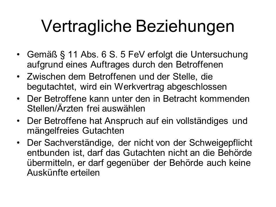 Vertragliche Beziehungen Gemäß § 11 Abs. 6 S. 5 FeV erfolgt die Untersuchung aufgrund eines Auftrages durch den Betroffenen Zwischen dem Betroffenen u