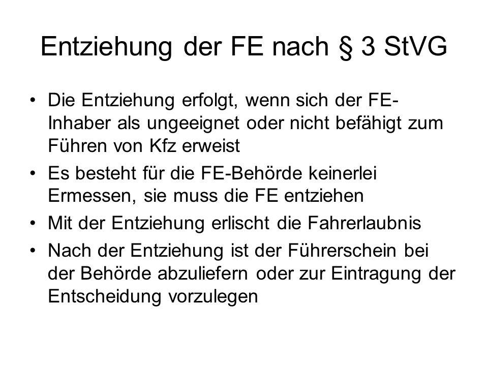 Entziehung der FE nach § 3 StVG Die Entziehung erfolgt, wenn sich der FE- Inhaber als ungeeignet oder nicht befähigt zum Führen von Kfz erweist Es bes
