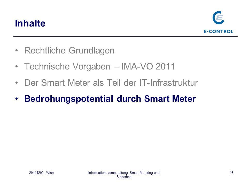 Informationsveranstaltung: Smart Metering und Sicherheit 1620111202, Wien Inhalte Rechtliche Grundlagen Technische Vorgaben – IMA-VO 2011 Der Smart Me