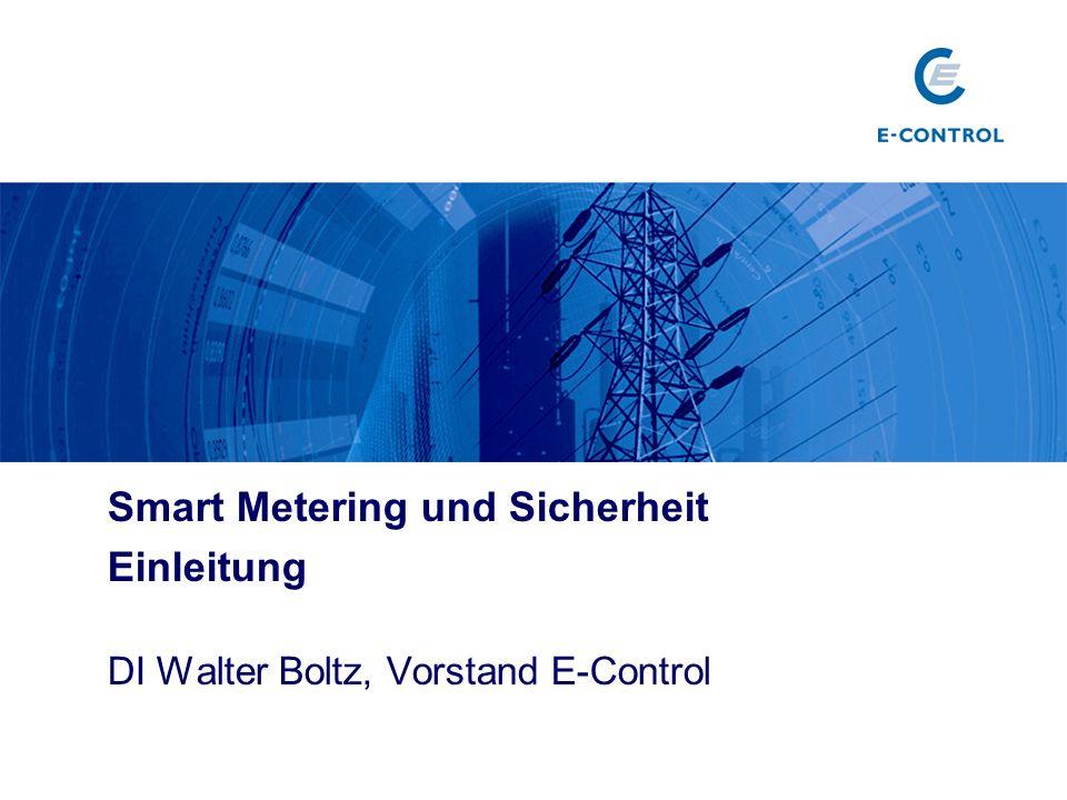 Smart Metering und Sicherheit Einleitung DI Walter Boltz, Vorstand E-Control