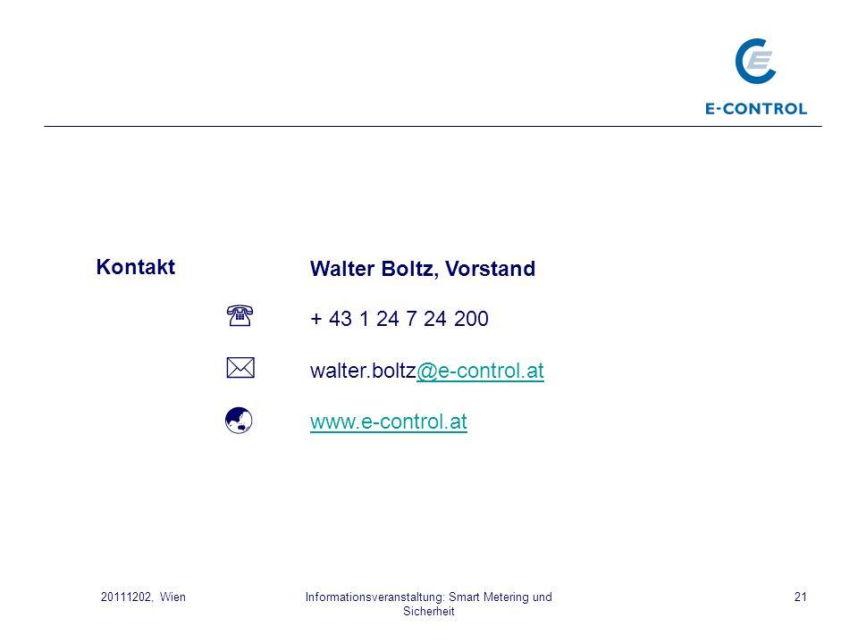 Informationsveranstaltung: Smart Metering und Sicherheit 2120111202, Wien Walter Boltz, Vorstand + 43 1 24 7 24 200 walter.boltz@e-control.at@e-contro