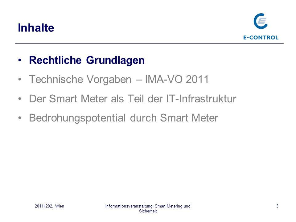 Informationsveranstaltung: Smart Metering und Sicherheit 320111202, Wien Inhalte Rechtliche Grundlagen Technische Vorgaben – IMA-VO 2011 Der Smart Met
