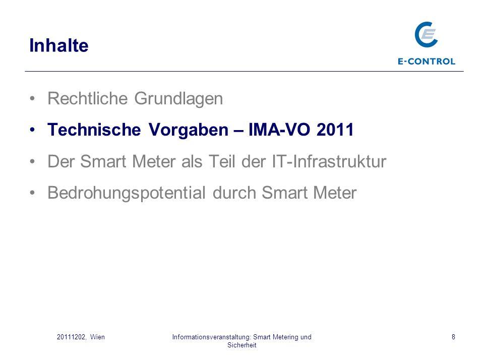 Informationsveranstaltung: Smart Metering und Sicherheit 820111202, Wien Inhalte Rechtliche Grundlagen Technische Vorgaben – IMA-VO 2011 Der Smart Met